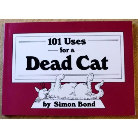 1001 Uses for a Dead Cat by Simon Bond