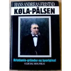 Køla-Pålsen: Kristiania-gründer og byoriginal - Signert!