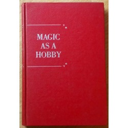 Magic as a Hobby - New Tricks for Amateur Performers