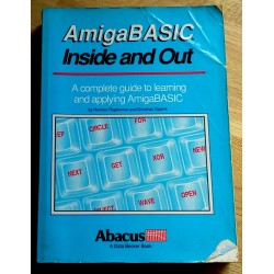 Amiga Basic Inside and Out - A complete guide to learning and applying Amiga Basic
