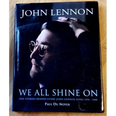 John Lennon - We All Shine On - The Stories Behind Every John Lennon Song 1970 - 1980
