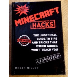 Minecraft Hacks - The Unofficial Guide To Tips And Tricks That Other Guides Won't Teach You