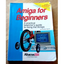 Amiga for Beginners - A practical beginner's guide to using the Amiga (Abacus)