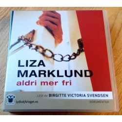 Aldri mer fri - Liza Marklund (lydbok)