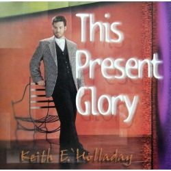 Keith E. Holladay- This Present Glory (CD)