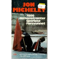 7800 demonstranter sporløst forsvunnet - og andre merkverdige historier fra 1970 åra - Jon Michelet