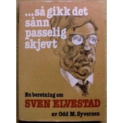 Odd M. Syversen: En beretning om Sven Elvestad - Så gikk det sånn passelig skjevt