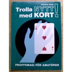Patrick Page: Trolla nytt med kort - Proffsmagi för amatörer